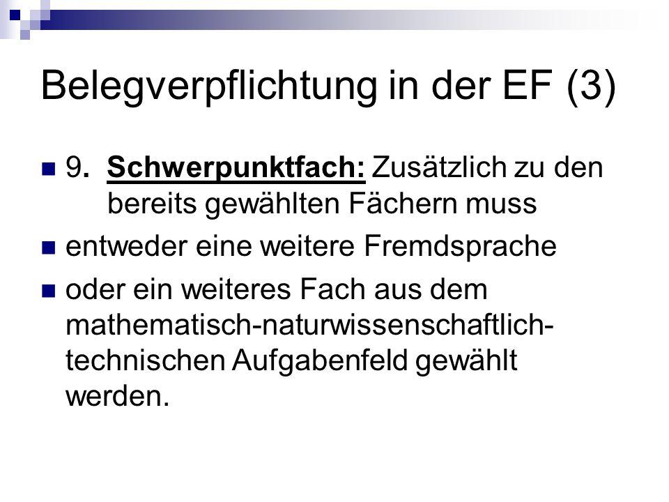 Belegverpflichtung in der EF (3) 9. Schwerpunktfach: Zusätzlich zu den bereits gewählten Fächern muss entweder eine weitere Fremdsprache oder ein weit