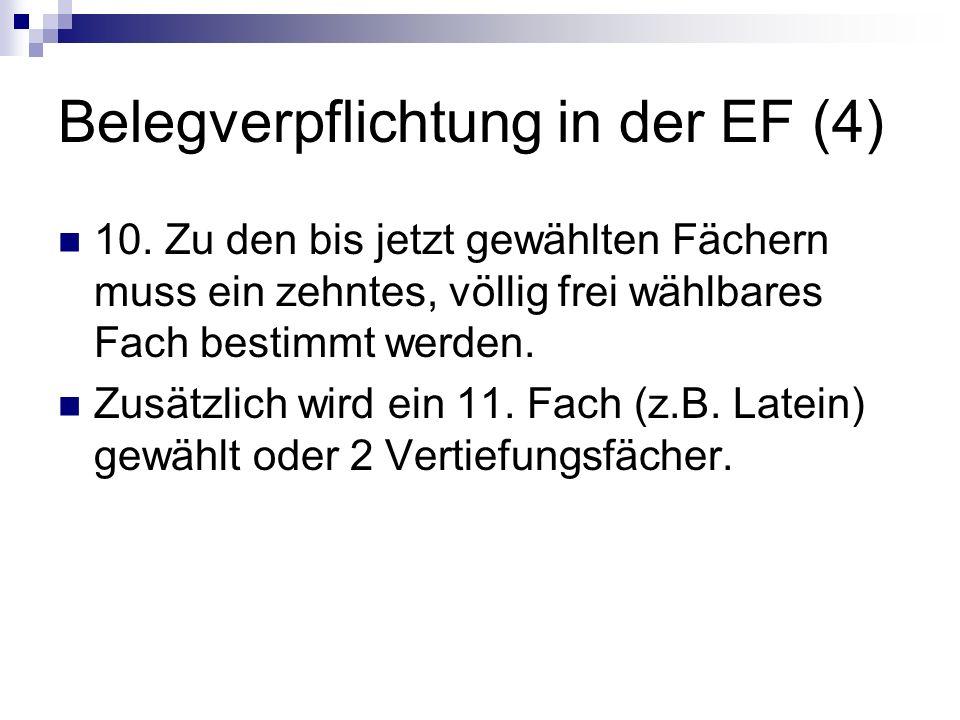 Belegverpflichtung in der EF (4) 10. Zu den bis jetzt gewählten Fächern muss ein zehntes, völlig frei wählbares Fach bestimmt werden. Zusätzlich wird