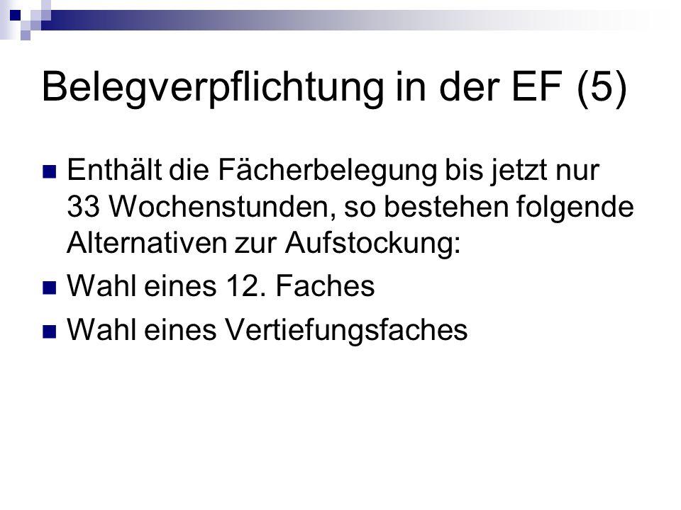 Belegverpflichtung in der EF (5) Enthält die Fächerbelegung bis jetzt nur 33 Wochenstunden, so bestehen folgende Alternativen zur Aufstockung: Wahl ei