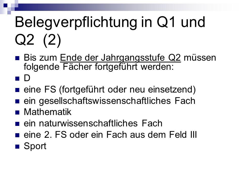 Belegverpflichtung in Q1 und Q2 (2) Bis zum Ende der Jahrgangsstufe Q2 müssen folgende Fächer fortgeführt werden: D eine FS (fortgeführt oder neu eins