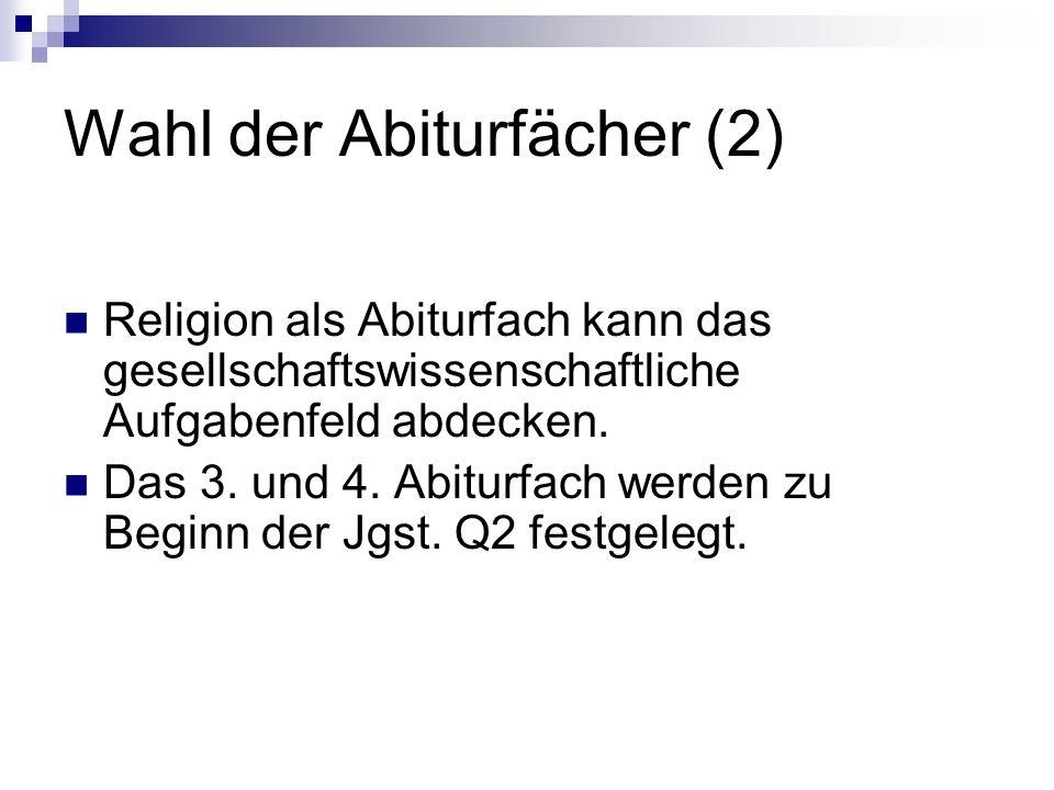 Wahl der Abiturfächer (2) Religion als Abiturfach kann das gesellschaftswissenschaftliche Aufgabenfeld abdecken. Das 3. und 4. Abiturfach werden zu Be