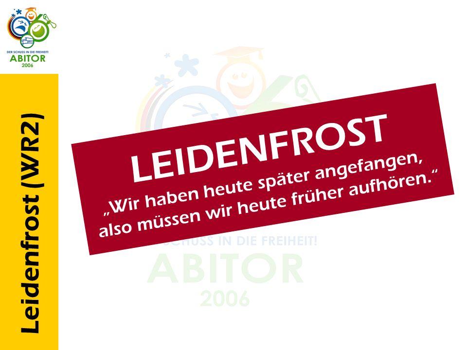 Leidenfrost (WR2) L E I D E N F R O S T W i r h a b e n h e u t e s p ä t e r a n g e f a n g e n, a l s o m ü s s e n w i r h e u t e f r ü h e r a u