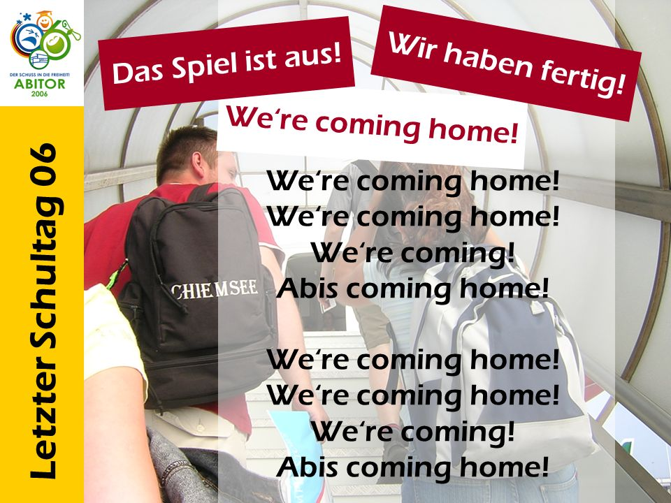 Letzter Schultag 06 Were coming home.Were coming home.