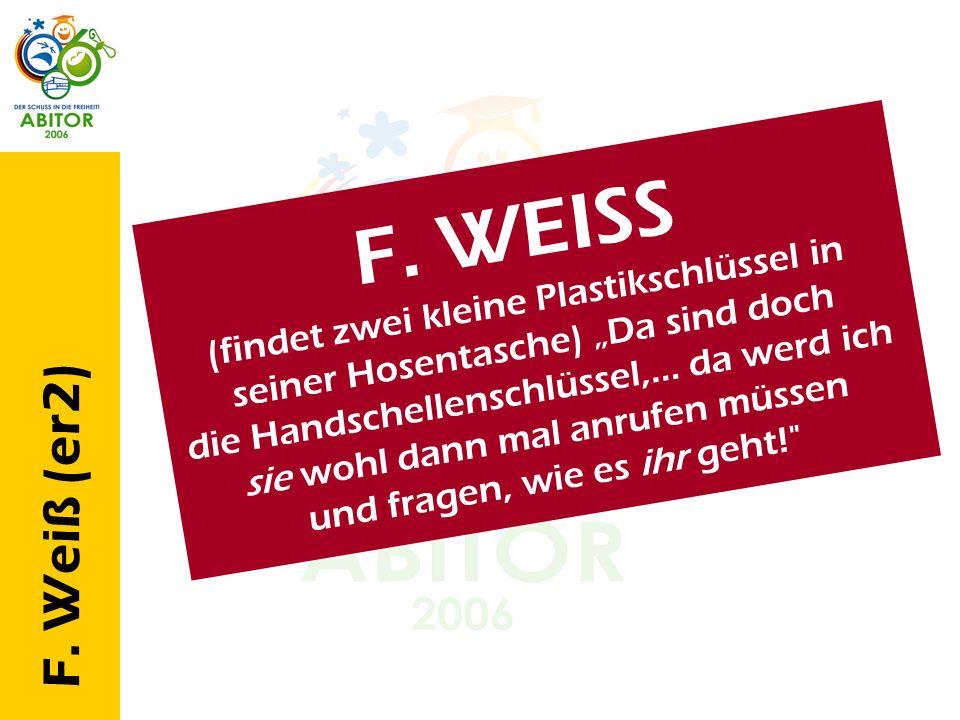 F. Weiß (er2) Die Weißnachtsgeschichte F. W E I S S ( f i n d e t z w e i k l e i n e P l a s t i k s c h l ü s s e l i n s e i n e r H o s e n t a s