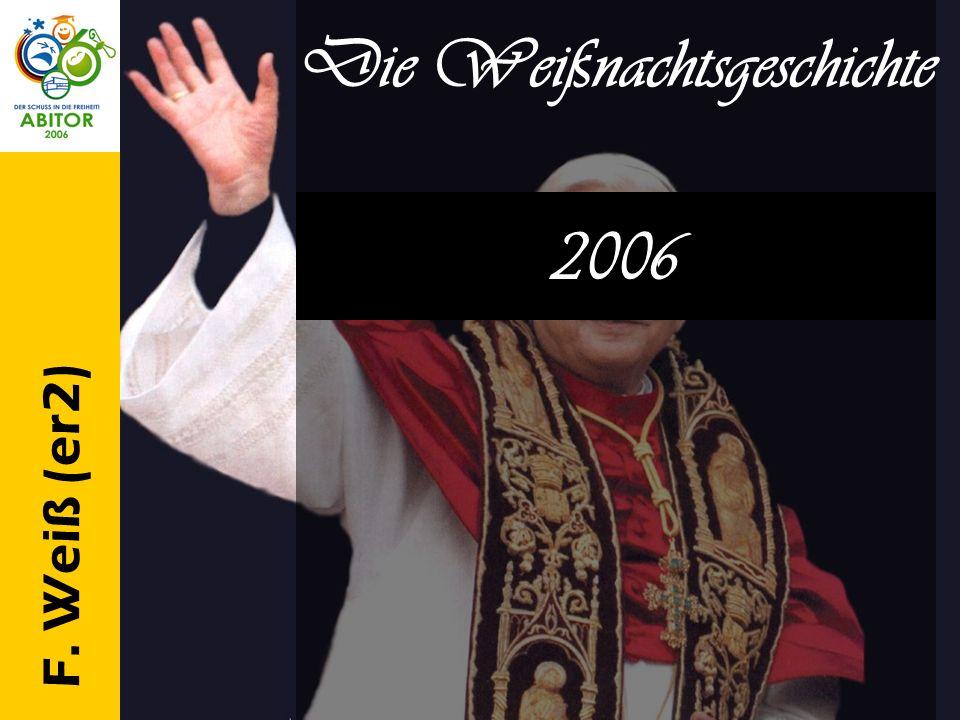 F. Weiß (er2) Die Weißnachtsgeschichte 2006