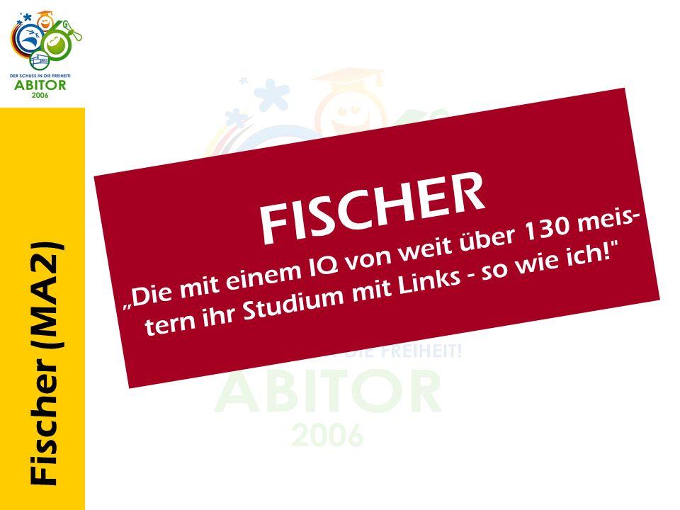 Fischer (MA2) F I S C H E R D i e m i t e i n e m I Q v o n w e i t ü b e r 1 3 0 m e i s - t e r n i h r S t u d i u m m i t L i n k s - s o w i e i
