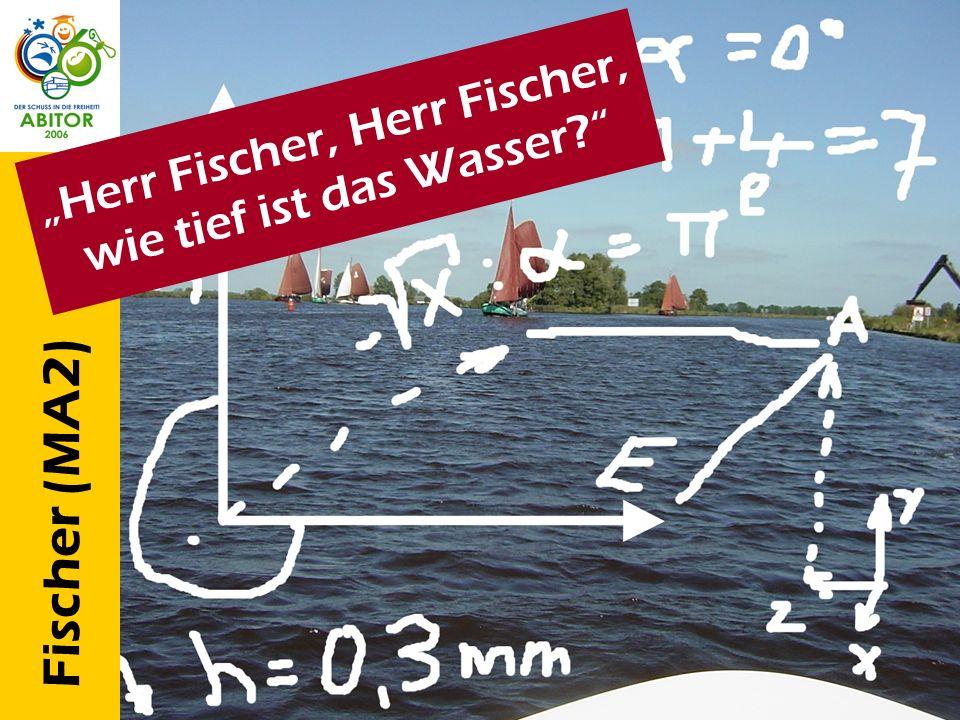 Fischer (MA2) Herr Fischer, wie tief ist das Wasser