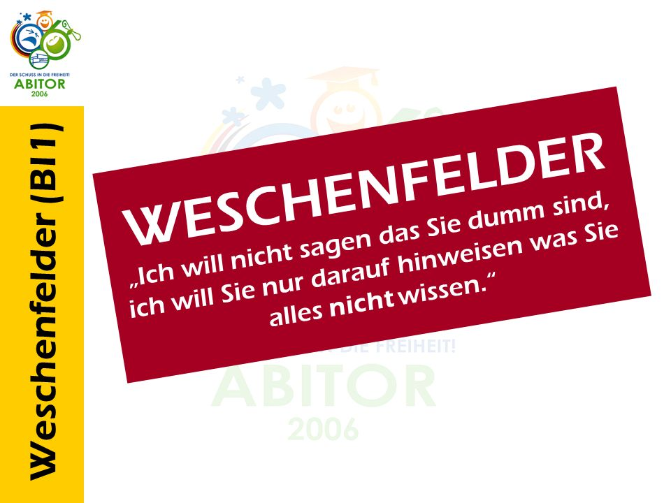 Weschenfelder (BI1) W E S C H E N F E L D E R I c h w i l l n i c h t s a g e n d a s S i e d u m m s i n d, i c h w i l l S i e n u r d a r a u f h i