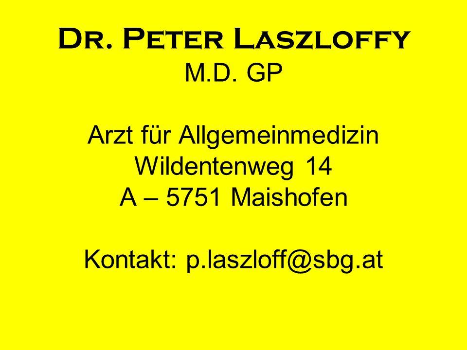 Dr. Peter Laszloffy M.D. GP Arzt für Allgemeinmedizin Wildentenweg 14 A – 5751 Maishofen Kontakt: p.laszloff@sbg.at