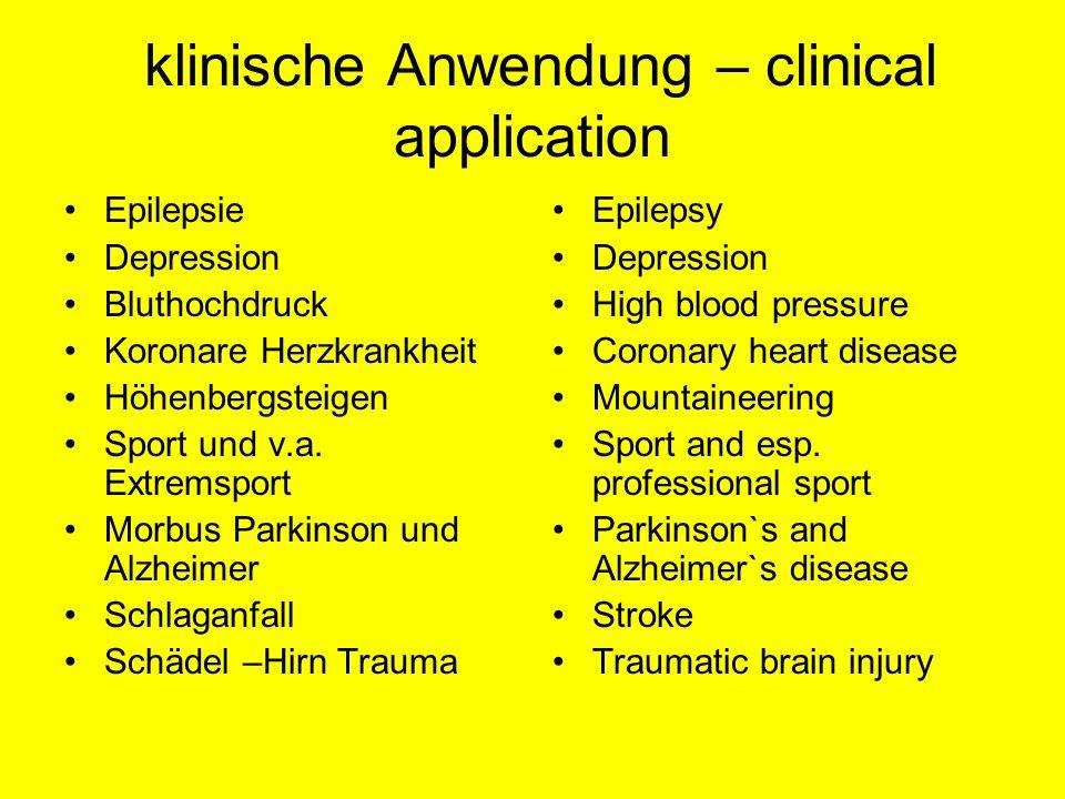 klinische Anwendung – clinical application Epilepsie Depression Bluthochdruck Koronare Herzkrankheit Höhenbergsteigen Sport und v.a. Extremsport Morbu
