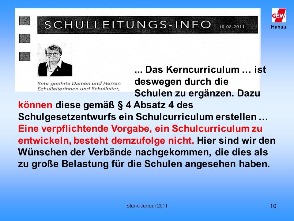 Hanau Stand Januar 2011 10... Das Kerncurriculum … ist deswegen durch die Schulen zu ergänzen. Dazu können diese gemäß § 4 Absatz 4 des Schulgesetzent