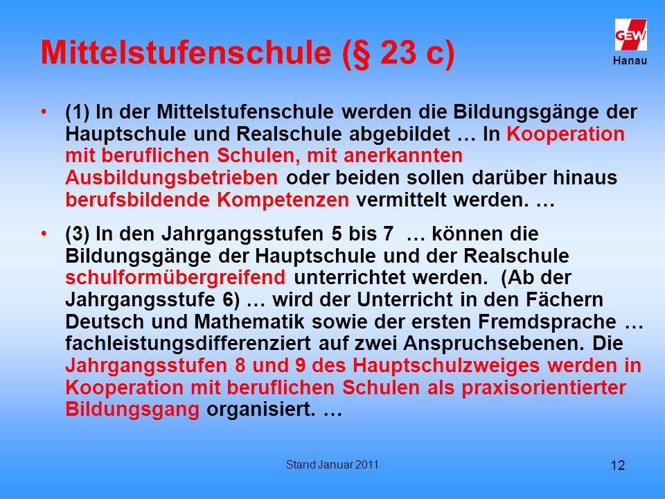 Hanau Stand Januar 2011 12 Mittelstufenschule (§ 23 c) (1) In der Mittelstufenschule werden die Bildungsgänge der Hauptschule und Realschule abgebilde