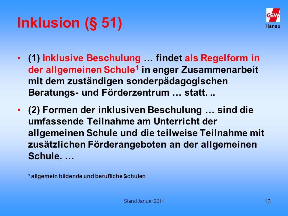 Hanau Stand Januar 2011 13 Inklusion (§ 51) (1) Inklusive Beschulung … findet als Regelform in der allgemeinen Schule 1 in enger Zusammenarbeit mit de
