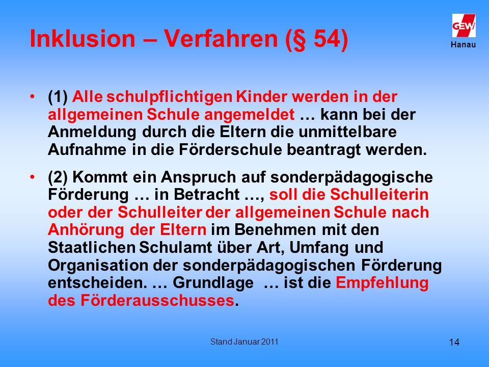Hanau Stand Januar 2011 14 Inklusion – Verfahren (§ 54) (1) Alle schulpflichtigen Kinder werden in der allgemeinen Schule angemeldet … kann bei der An