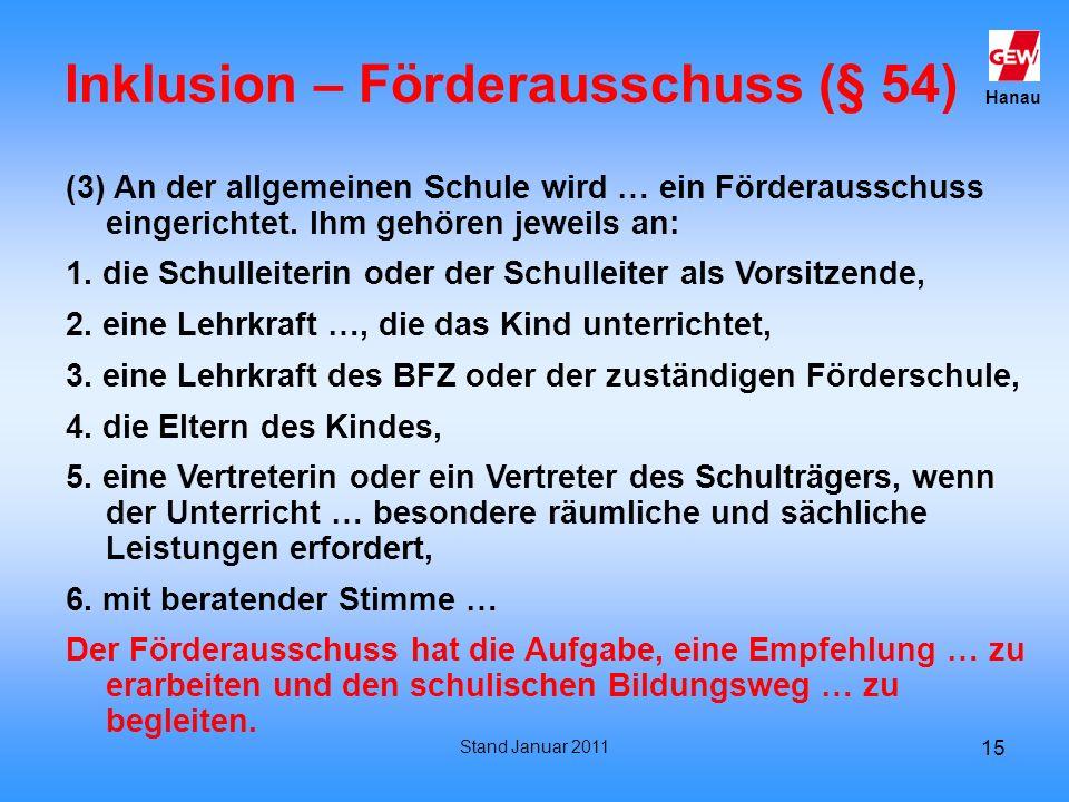 Hanau Stand Januar 2011 15 Inklusion – Förderausschuss (§ 54) (3) An der allgemeinen Schule wird … ein Förderausschuss eingerichtet. Ihm gehören jewei
