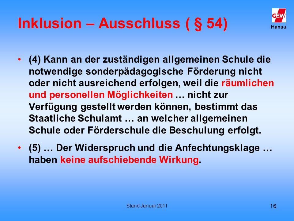 Hanau Stand Januar 2011 16 Inklusion – Ausschluss ( § 54) (4) Kann an der zuständigen allgemeinen Schule die notwendige sonderpädagogische Förderung n