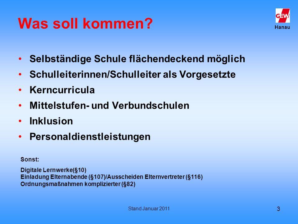 Hanau Stand Januar 2011 3 Was soll kommen? Selbständige Schule flächendeckend möglich Schulleiterinnen/Schulleiter als Vorgesetzte Kerncurricula Mitte
