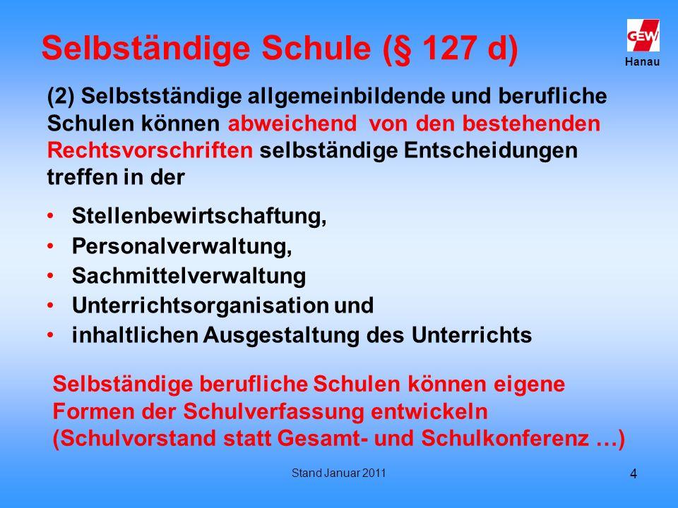 Hanau Stand Januar 2011 4 Selbständige Schule (§ 127 d) Stellenbewirtschaftung, Personalverwaltung, Sachmittelverwaltung Unterrichtsorganisation und i