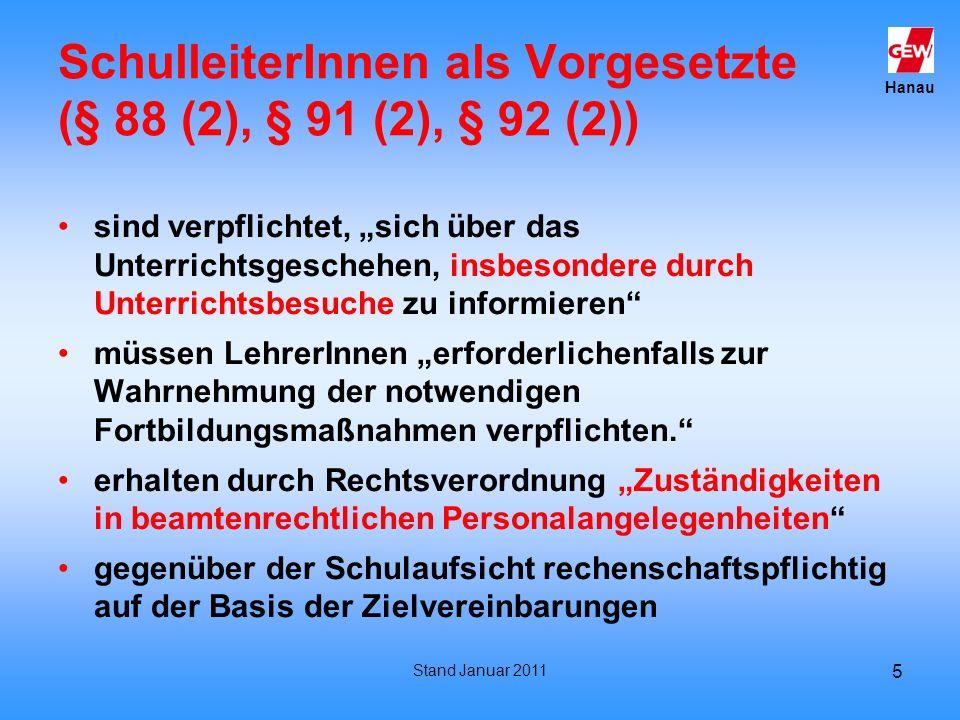 Hanau Stand Januar 2011 5 SchulleiterInnen als Vorgesetzte (§ 88 (2), § 91 (2), § 92 (2)) sind verpflichtet, sich über das Unterrichtsgeschehen, insbe