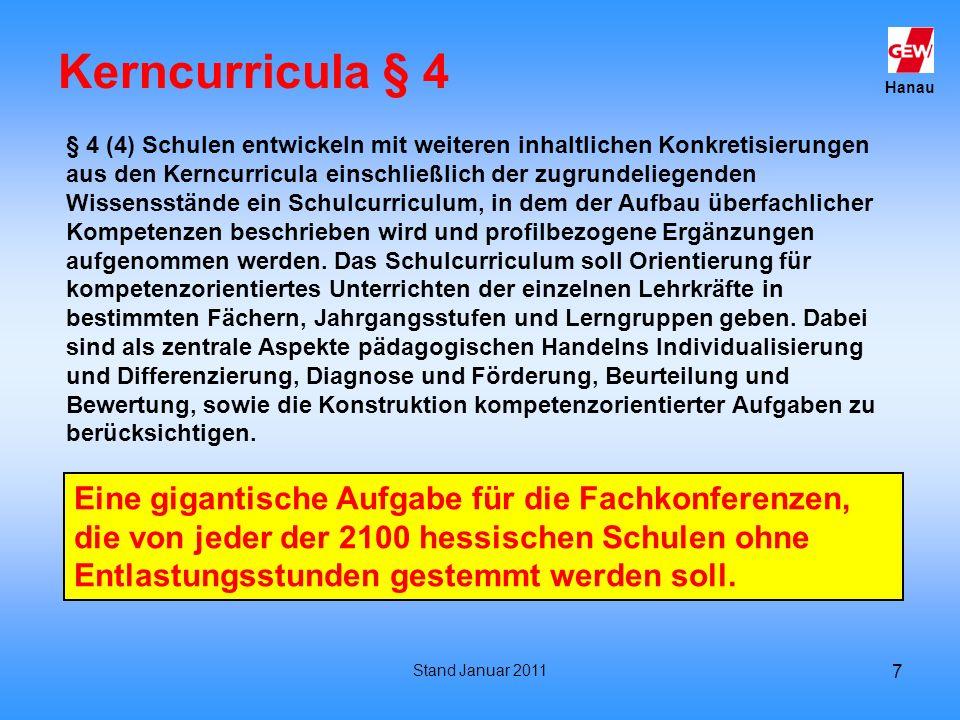 Hanau Stand Januar 2011 7 Kerncurricula § 4 § 4 (4) Schulen entwickeln mit weiteren inhaltlichen Konkretisierungen aus den Kerncurricula einschließlic