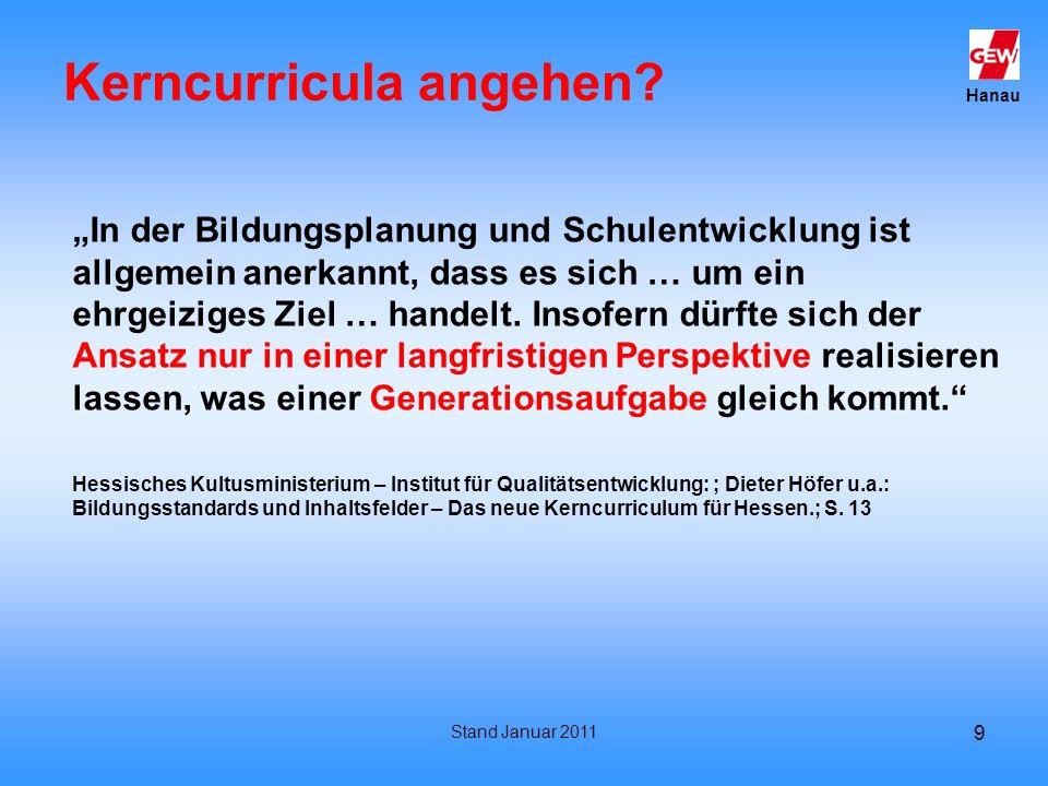 Hanau Stand Januar 2011 9 Kerncurricula angehen? In der Bildungsplanung und Schulentwicklung ist allgemein anerkannt, dass es sich … um ein ehrgeizige