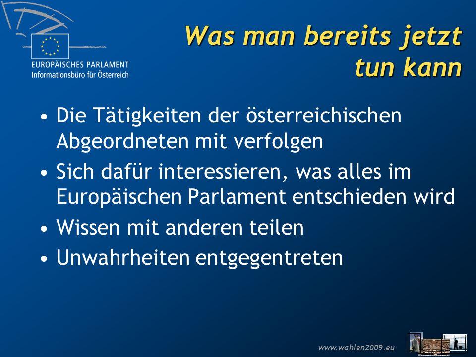 www.wahlen2009.eu Was man bereits jetzt tun kann Die Tätigkeiten der österreichischen Abgeordneten mit verfolgen Sich dafür interessieren, was alles i