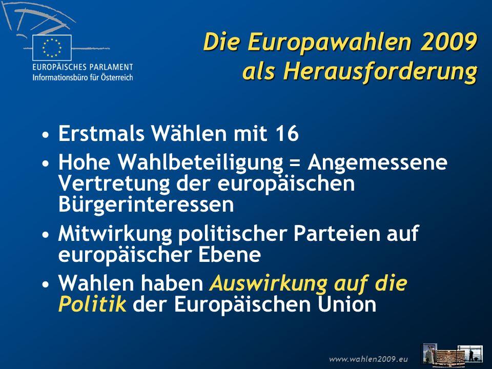www.wahlen2009.eu Die Europawahlen 2009 als Herausforderung Erstmals Wählen mit 16 Hohe Wahlbeteiligung = Angemessene Vertretung der europäischen Bürg