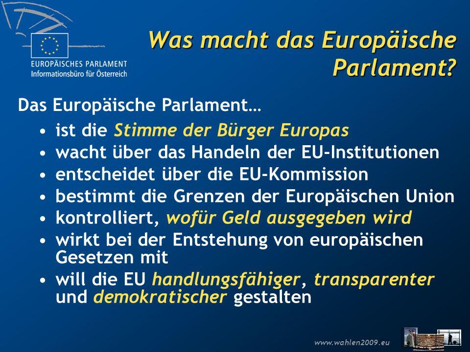 www.wahlen2009.eu Was macht das Europäische Parlament? ist die Stimme der Bürger Europas wacht über das Handeln der EU-Institutionen entscheidet über