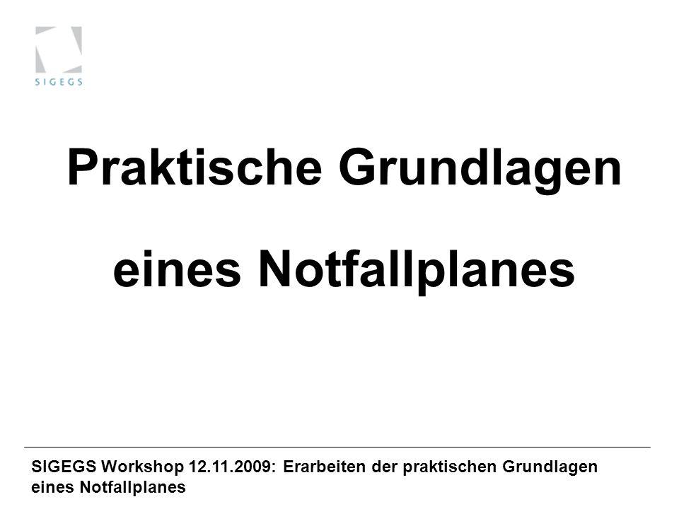 SIGEGS Workshop 12.11.2009: Erarbeiten der praktischen Grundlagen eines Notfallplanes Praktische Grundlagen eines Notfallplanes