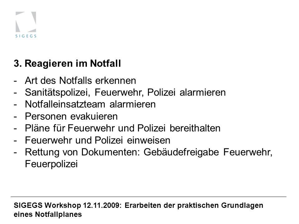 SIGEGS Workshop 12.11.2009: Erarbeiten der praktischen Grundlagen eines Notfallplanes 3. Reagieren im Notfall -Art des Notfalls erkennen -Sanitätspoli