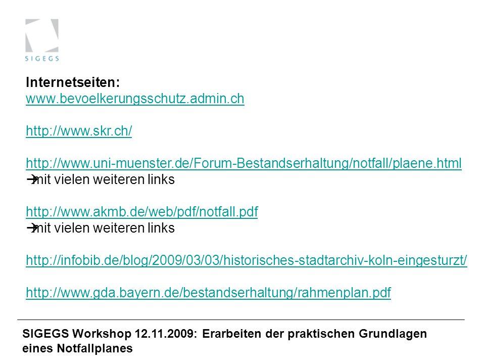 SIGEGS Workshop 12.11.2009: Erarbeiten der praktischen Grundlagen eines Notfallplanes Internetseiten: www.bevoelkerungsschutz.admin.ch http://www.skr.