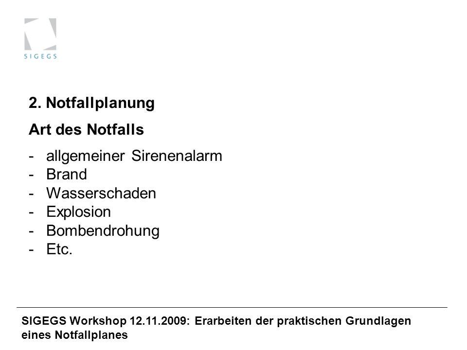 SIGEGS Workshop 12.11.2009: Erarbeiten der praktischen Grundlagen eines Notfallplanes 2. Notfallplanung Art des Notfalls -allgemeiner Sirenenalarm -Br