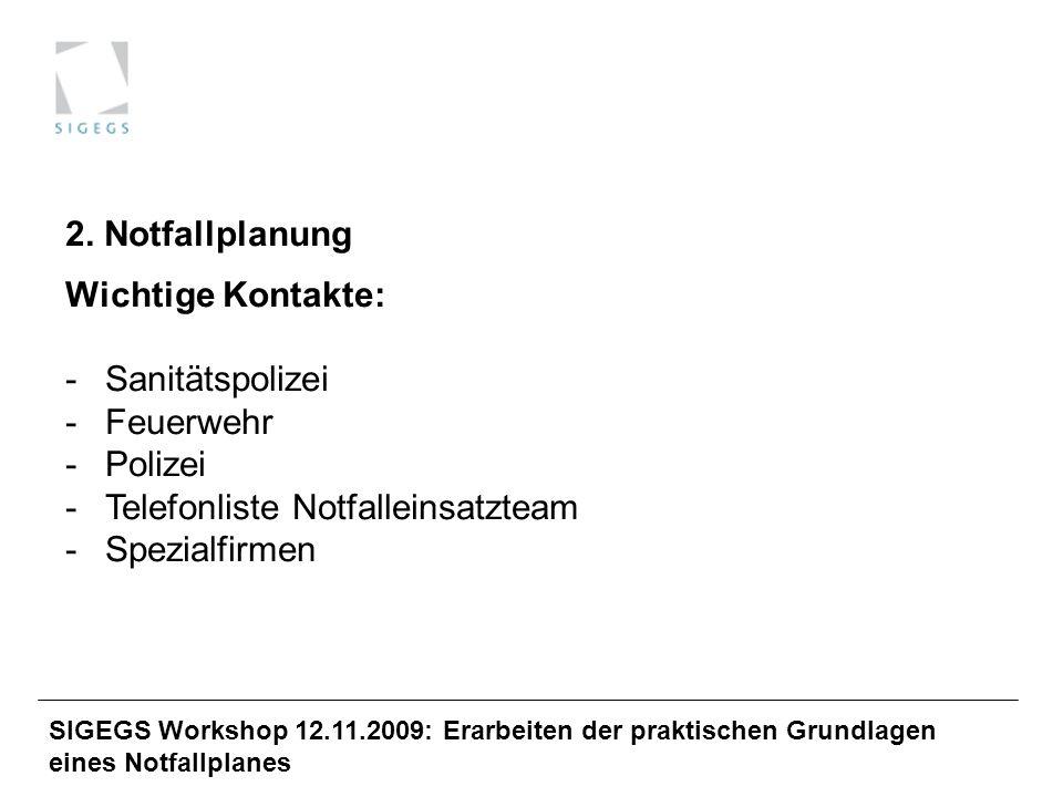 SIGEGS Workshop 12.11.2009: Erarbeiten der praktischen Grundlagen eines Notfallplanes 2. Notfallplanung Wichtige Kontakte: -Sanitätspolizei -Feuerwehr