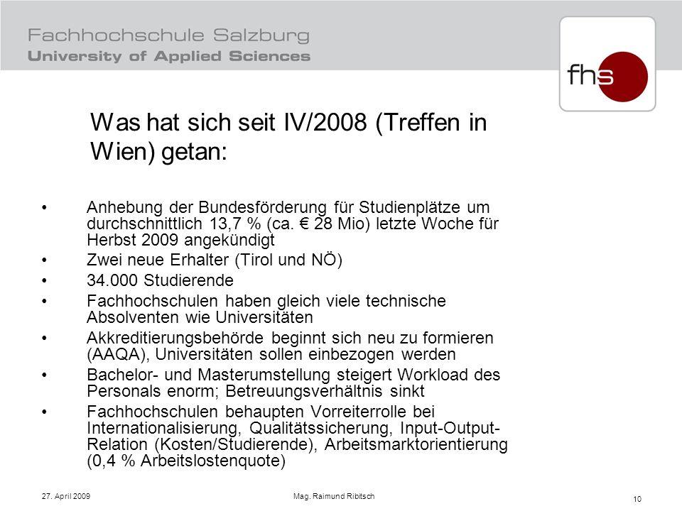 27. April 2009 Mag. Raimund Ribitsch 10 Was hat sich seit IV/2008 (Treffen in Wien) getan: Anhebung der Bundesförderung für Studienplätze um durchschn