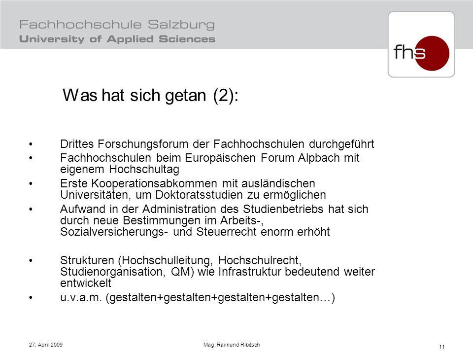 27. April 2009 Mag. Raimund Ribitsch 11 Was hat sich getan (2): Drittes Forschungsforum der Fachhochschulen durchgeführt Fachhochschulen beim Europäis
