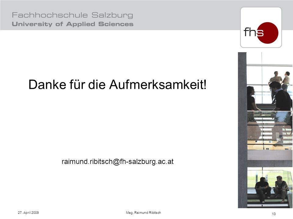 27. April 2009 Mag. Raimund Ribitsch 13 Danke für die Aufmerksamkeit! raimund.ribitsch@fh-salzburg.ac.at