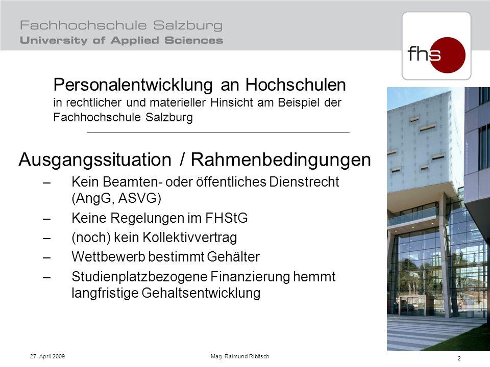 27. April 2009 Mag. Raimund Ribitsch 2 Ausgangssituation / Rahmenbedingungen –Kein Beamten- oder öffentliches Dienstrecht (AngG, ASVG) –Keine Regelung