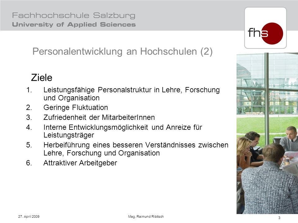 27. April 2009 Mag. Raimund Ribitsch 3 Ziele 1.Leistungsfähige Personalstruktur in Lehre, Forschung und Organisation 2.Geringe Fluktuation 3.Zufrieden