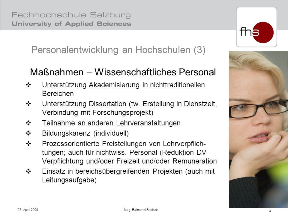 27. April 2009 Mag. Raimund Ribitsch 4 Maßnahmen – Wissenschaftliches Personal Unterstützung Akademisierung in nichttraditionellen Bereichen Unterstüt