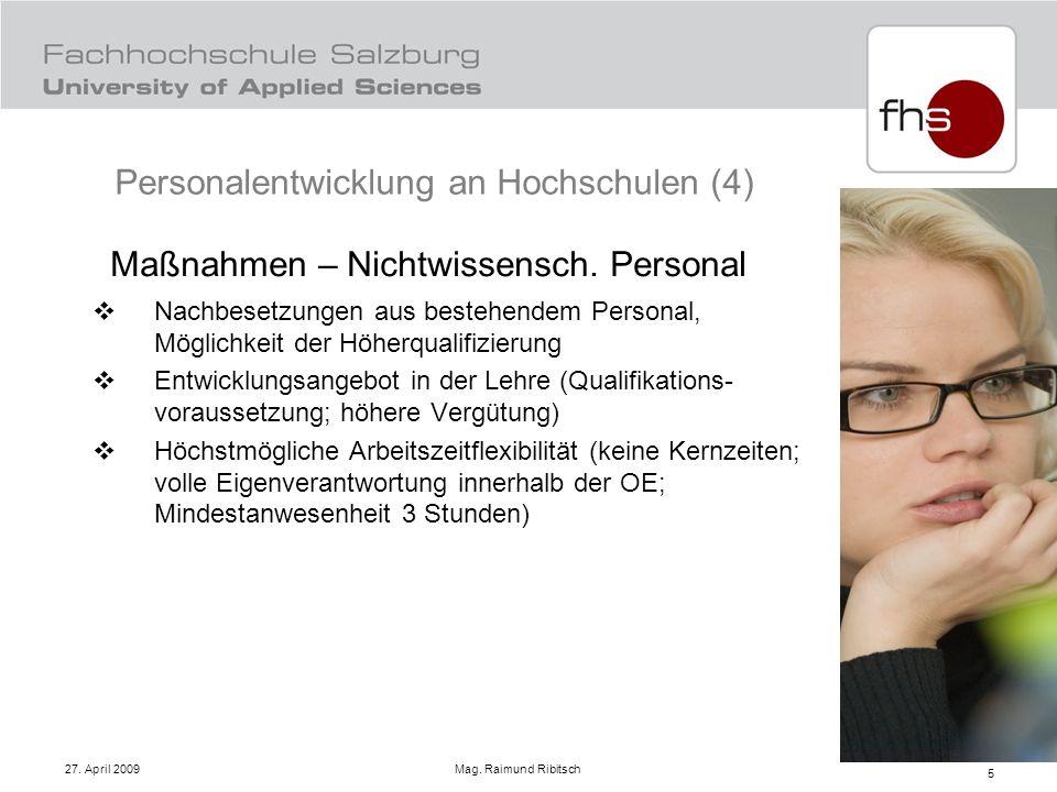 27. April 2009 Mag. Raimund Ribitsch 5 Maßnahmen – Nichtwissensch. Personal Nachbesetzungen aus bestehendem Personal, Möglichkeit der Höherqualifizier