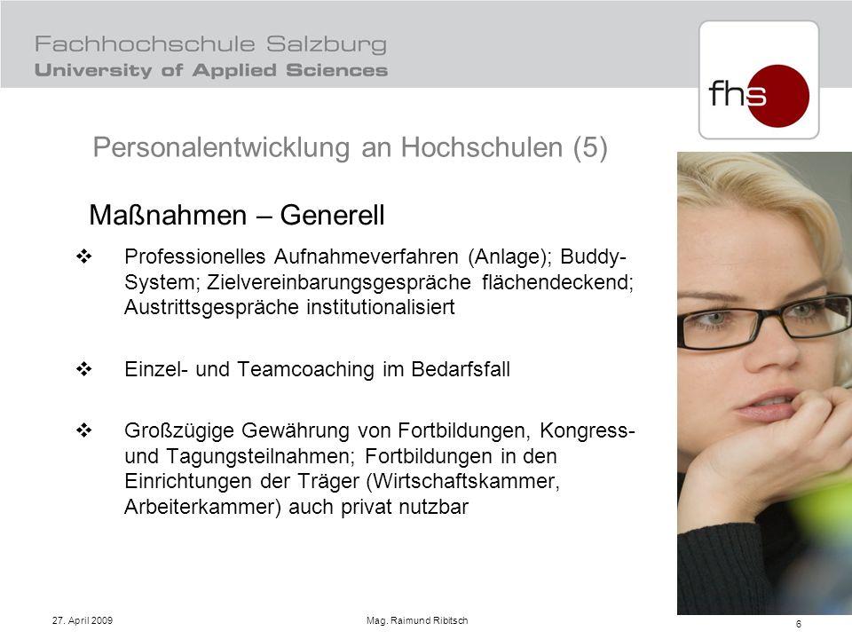 27. April 2009 Mag. Raimund Ribitsch 6 Maßnahmen – Generell Professionelles Aufnahmeverfahren (Anlage); Buddy- System; Zielvereinbarungsgespräche fläc