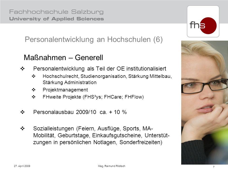 27. April 2009 Mag. Raimund Ribitsch 7 Maßnahmen – Generell Personalentwicklung als Teil der OE institutionalisiert Hochschulrecht, Studienorganisatio
