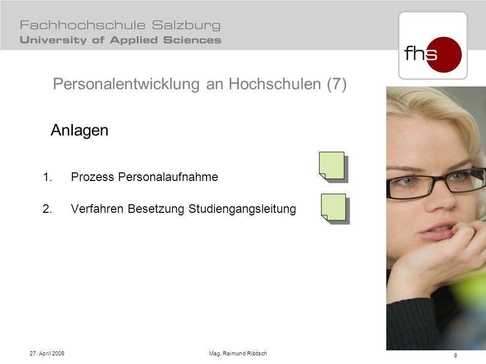 27. April 2009 Mag. Raimund Ribitsch 8 Anlagen Prozess Personalaufnahme Verfahren Besetzung Studiengangsleitung Personalentwicklung an Hochschulen (7)