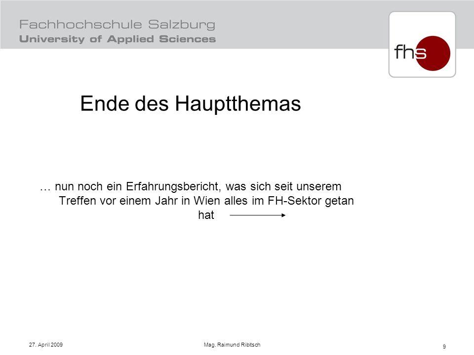 27. April 2009 Mag. Raimund Ribitsch 9 Ende des Hauptthemas … nun noch ein Erfahrungsbericht, was sich seit unserem Treffen vor einem Jahr in Wien all