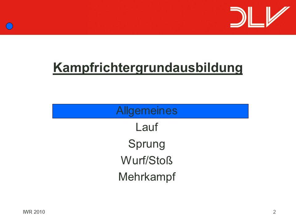 2 Kampfrichtergrundausbildung IWR 2010 Allgemeines Lauf Sprung Wurf/Stoß Mehrkampf