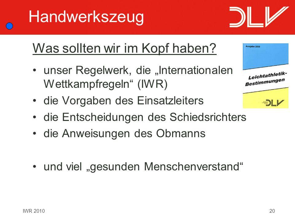 20IWR 2010 Was sollten wir im Kopf haben? unser Regelwerk, die Internationalen Wettkampfregeln (IWR) die Vorgaben des Einsatzleiters die Entscheidunge