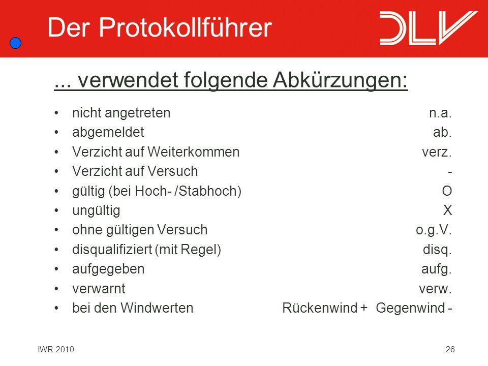 26IWR 2010... verwendet folgende Abkürzungen: nicht angetreten abgemeldet Verzicht auf Weiterkommen Verzicht auf Versuch gültig (bei Hoch- /Stabhoch)