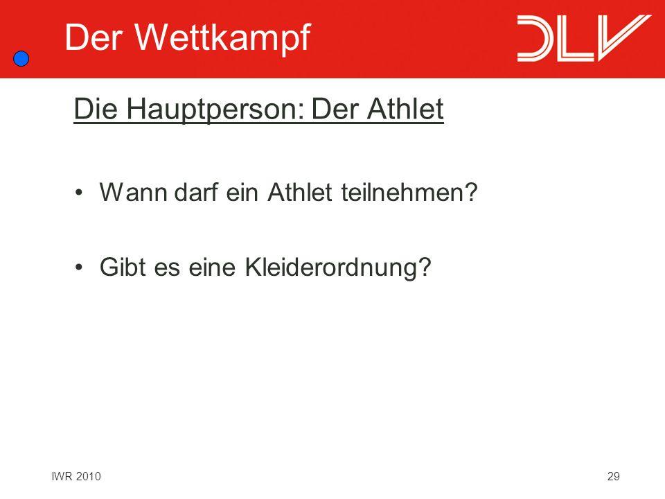 29IWR 2010 Die Hauptperson: Der Athlet Wann darf ein Athlet teilnehmen? Gibt es eine Kleiderordnung? Der Wettkampf