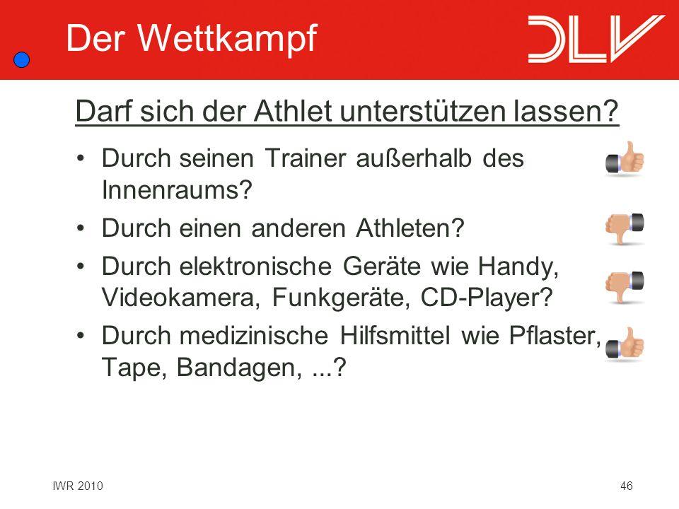 46IWR 2010 Darf sich der Athlet unterstützen lassen? Durch seinen Trainer außerhalb des Innenraums? Durch einen anderen Athleten? Durch elektronische