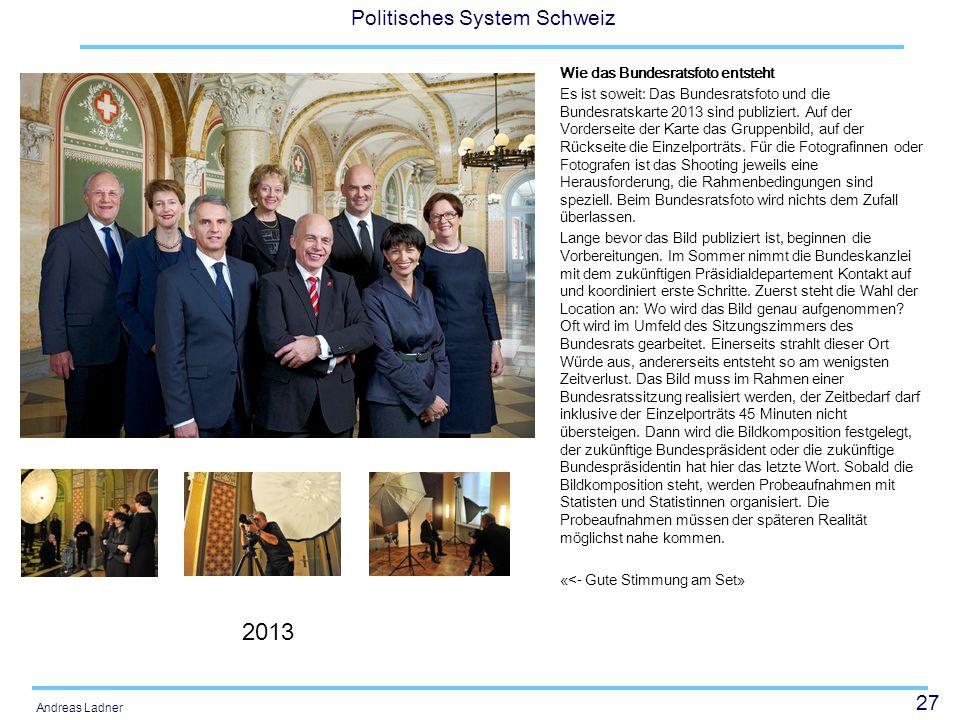 27 Politisches System Schweiz Andreas Ladner Wie das Bundesratsfoto entsteht Es ist soweit: Das Bundesratsfoto und die Bundesratskarte 2013 sind publi